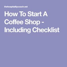 How To Start A Coffee Shop - Including Checklist