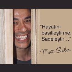"""""""Hayatını basitleştirme, Sadeleştir..."""" /MG/"""