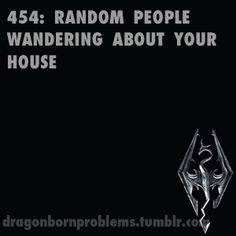 Skyrim Problems- I always end up yelling through the computer screen at towns people who follow me into my houses...