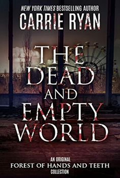 """""""The Dead And Empty World""""  ***  Carrie Ryan  (2013)"""