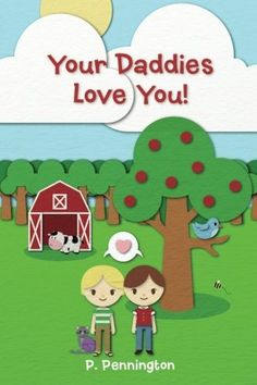 Your Daddies Love You!: A Rhyming Picture Book for Children of Gay Parents by P. Pennington. $7.99