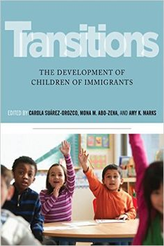 """Transitions: The Development of Children of Immigrants"" HQ792.E8 T73 2015"