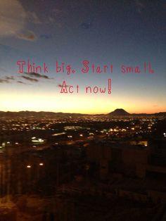 Think big. Start small. Act now. Robin Sharma