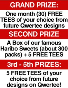 I just entered the AWESOME www.Qwertee.com Month of FREE TEES giveaway.  Entry is FREE and the top prize is a month of FREE T-SHIRTS (thats 30 tees of your choice!) 2nd Prize: 300 packs of Haribo sweets   5 FREE TEES and lots of other prizes too. No purchase needed and you can enter once EVERY DAY!