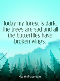 Quote on depression - Today my forest is dark. The trees are sad and all the butterflies have broken wings.