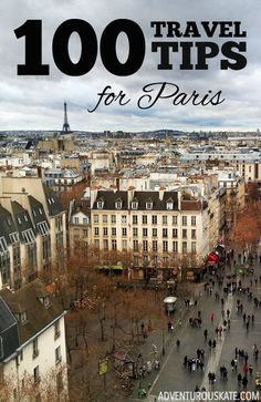 100 Travel Tips for Paris--everything from how to get around to where to eat to the best ways to get off the beaten path--it's all here!