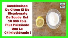 La Combinaison Citron - Bicarbonate De Soude Est 10000 Fois Plus Puissan...