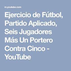 Ejercicio de Fútbol, Partido Aplicado, Seis Jugadores Más Un Portero Contra Cinco - YouTube