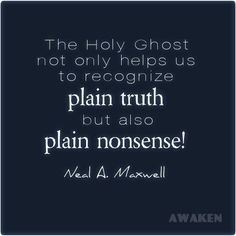 """The Holy Ghost also helps us recognize plain nonsense. -Elder Neal A. Maxwell """"Behold the Enemy is Combined"""" CV lick through for full talk Gospel Quotes, Mormon Quotes, Lds Quotes, Religious Quotes, Uplifting Quotes, Quotable Quotes, Great Quotes, Inspirational Quotes, Discernment Quotes"""