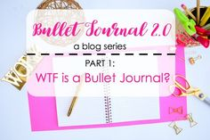 Bullet Journal 2.0: Part 1, WTF is a Bullet Journal?