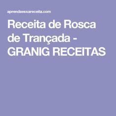 Receita de Rosca de Trançada  - GRANIG RECEITAS