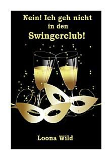 Nein! Ich geh nicht in den Swingerclub! Jetzt bei Google play und vielen weiteren Shops (amazon, thalia usw.)