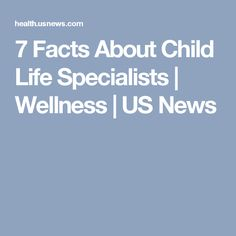 7 Facts About Child Life Specialists