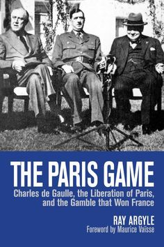 The Paris Game by Ray Argyle. At a crucial moment in the Second World War, an obscure French general reaches a fateful personal decision: to fight on alone after his government's flight from Paris and its capitulation to Nazi Germany.