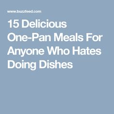 15 Delicious One-Pan Meals For Anyone Who Hates Doing Dishes