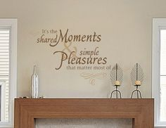 It's the shared moments & simple pleasures that matter most of all Family Room Wall Decal