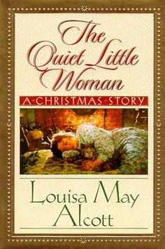 Title - The Quiet Little Woman Alcott Tilly's Christmas Rosa's Tale Three Enchanting Christmas Stories. Author - Alcott, Louisa May. DJ and book have minor wear. Very solid book with clean reading pages. I Love Books, Good Books, Books To Read, Christmas Books, A Christmas Story, Christmas Eve, Christmas Cards, Free Stuff By Mail