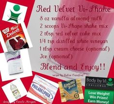Red Velvet Vi Shake. Meal replacement shake.. Taste just like cake mix... Drink them and lose   weight... See the proof     http://paulaleviner.myvi.net