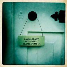 I should put this on my door now ;)