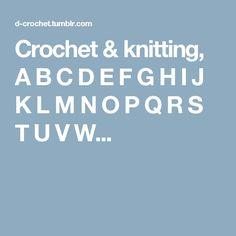 Crochet & knitting, A B C D E F G H I J K L M N O P Q R S T U V W...