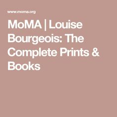 MoMA | Louise Bourgeois: The Complete Prints & Books