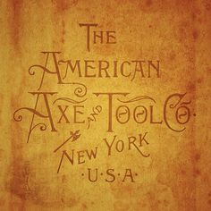 Once New Vintage Typography - American Axe & Tool Co. Destined for posterhood.