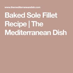 Baked Sole Fillet Recipe | The Mediterranean Dish