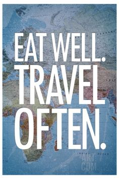 Eat well. Travel often. #travel #quotes