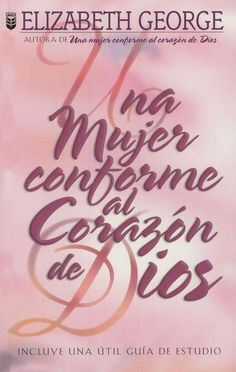 Una Mujer Conforme Al Corazon De Dios www.libreriafdav.com