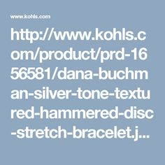 http://www.kohls.com/product/prd-1656581/dana-buchman-silver-tone-textured-hammered-disc-stretch-bracelet.jsp