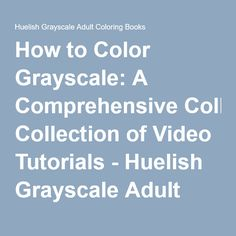 How to Color Grayscale: A Comprehensive Collection of Video Tutorials - Huelish Grayscale Adult Coloring Books