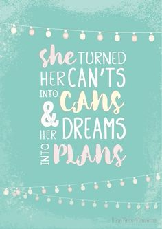 She Turned Her Can't Into Cans And Her Dreams Into Plans. by TheFinerThemes Women Empowerment Quotes, Girl Empowerment, Positive Quotes, Motivational Quotes, Inspirational Quotes, Woman Quotes, Life Quotes, Quotes To Live By, Favorite Quotes