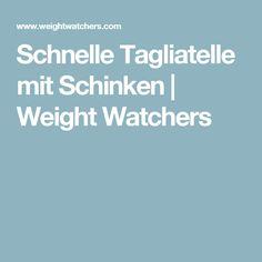 Schnelle Tagliatelle mit Schinken | Weight Watchers