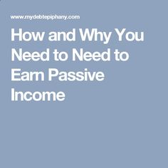 How and Why You Need to Need to Earn Passive Income