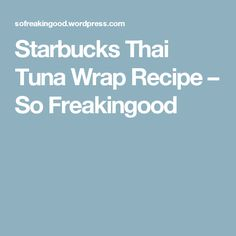 Starbucks Thai Tuna Wrap Recipe – So Freakingood