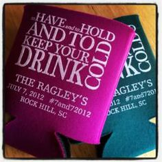 To Have and To Hold - Personal koozies are a great party favor. Get your Free Proof Today on Kooziez.com
