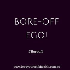 Bore off Mr Ego! There's no room for you in my little head today! You aren't welcome! #iamenough #leavetown #idontneedfeartothrive