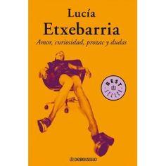 Amor, curiosidad, prozac y dudas by Lucia Etxebarria