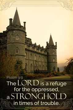 The LORD is a refuge for the oppressed, a stronghold in times of trouble. Psa 9:9 <3