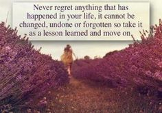 #Truth..  We should regret our mistakes and learn from them, but never carry them forward into the future with us.