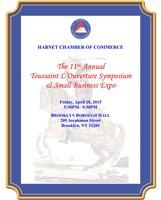11th Annual Toussaint L'Ouverture Symposium & Small Business Expo HABNET CHAMBER OF COMMERCE Friday, April 10, 2015 from 5:30 PM to 9:30 PM (EDT) Brooklyn, NY - 11th Annual Toussaint L'Ouverture Symposium & Small...