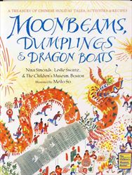 Moonbeams, Dumplings & Dragon Boats: A Treasury of Chinese Holiday Tales, Activities & Recipes Filled with delectable recipes, hands-on family activities and traditional tales to read aloud, this extraordinary collection will inspire families everywhere to re-create the magic of Chinese holidays in their own homes. Stories Recipes Activities for Chinese New Year, The Lantern Festival, Qing Ming and the Cold Food Festival, The Dragon Boat Festival, and The Mid-Autumn Moon Festival.