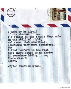 """I used to be afraid of the shadows in me.   Tyler Knott Gregson, """"Typewriter Series #636"""""""