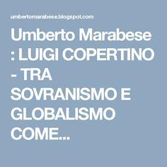 Umberto Marabese : LUIGI COPERTINO - TRA SOVRANISMO E GLOBALISMO COME...