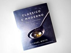 """Michael White's Book Classico e Moderno. Rewritten recipes for us home cooks. """"Where possible, I've adapted particularly difficult restaurant kitchen techniques and procedures with more home-friendly methods (and easier-to-find ingredients), but the results will be comparable to what you've experienced at my restaurants."""""""