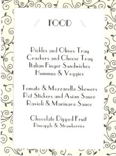 1920s themed food really makes the party realistic. You can also present the menu like this on each table using 1920s fonts like Park Lane or Parisish. Other foods- deviled eggs, Italian foods, fried chicken, jell-o, pickled items, Chinese food, etc.