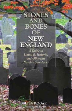 Stones and Bones of New England: A Guide to Unusual, Historic, and Otherwise Notable Cemeteries