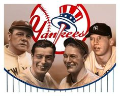 """Yankees!  Babe, DiMaggio, Gehrig and Mantle.  They are the """"Mount Rushmore"""" of the Yankees!"""