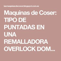 Maquinas de Coser: TIPO DE PUNTADAS EN UNA REMALLADORA OVERLOCK DOMESTICA Brother 1034d, Lidl, Textiles, Knitting, Sewing, Sewing Techniques, Sewing Patterns, Couture Sewing, Sewing Tips
