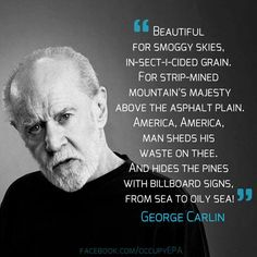 George Carlin.. . .*Usually crude but, incredible insight & honesty..I miss his genius.